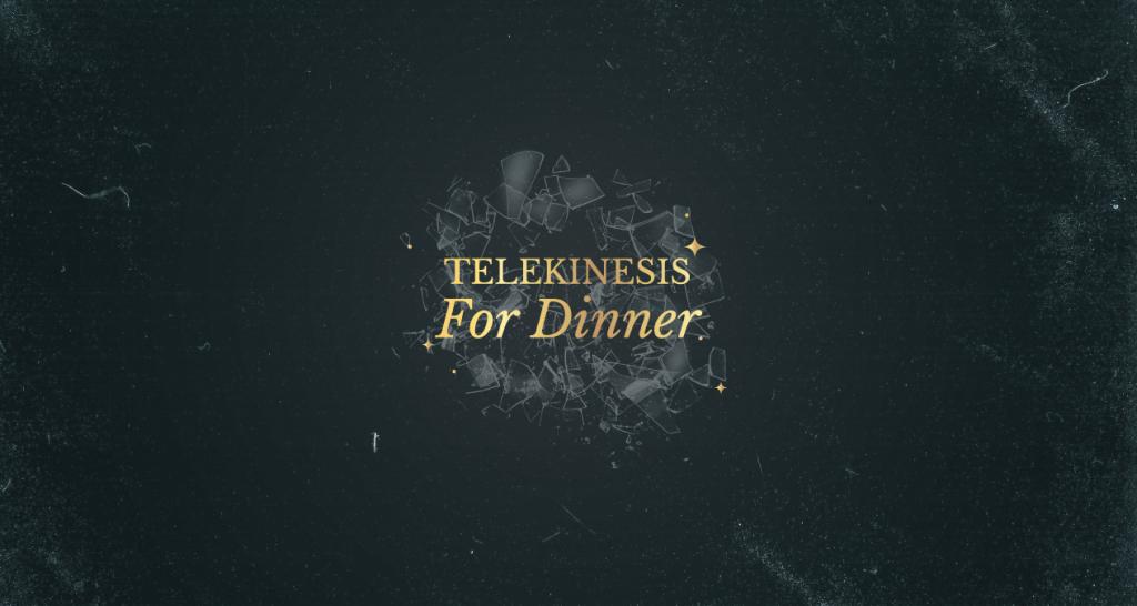 Telekinesis for Dinner